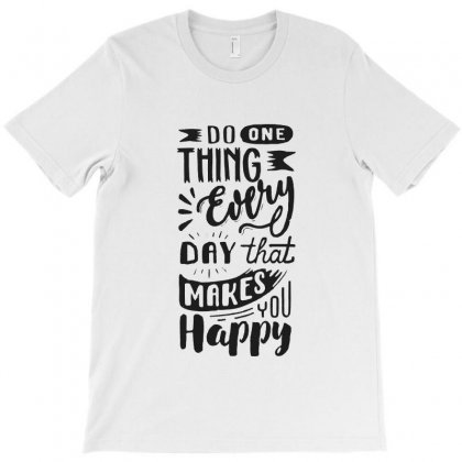 Do One Thing Every Day That Makes You Happy T-shirt Designed By Sarahzoepicture