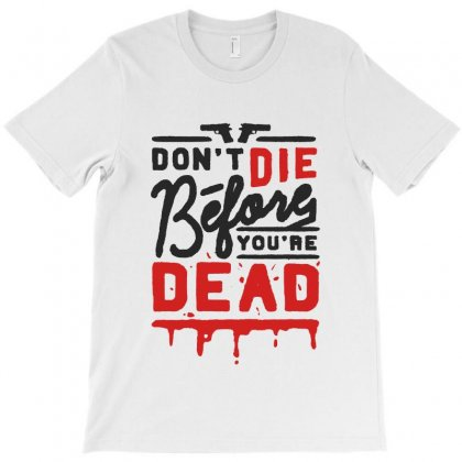 Dont Die Before Youre Dead T-shirt Designed By Sarahzoepicture