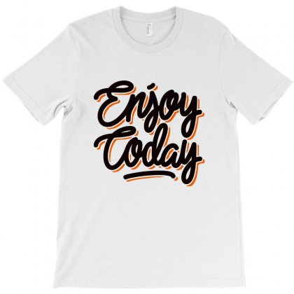 Enjoy Today T-shirt Designed By Sarahzoepicture