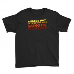 surely not everybody was kung fu fighting   colour Youth Tee | Artistshot