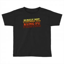 surely not everybody was kung fu fighting   colour Toddler T-shirt | Artistshot