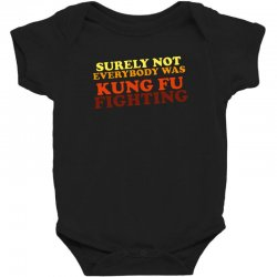 surely not everybody was kung fu fighting   colour Baby Bodysuit | Artistshot