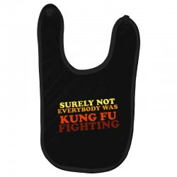 surely not everybody was kung fu fighting   colour Baby Bibs | Artistshot