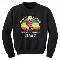 vintage ain't no laws when youre drinking claws Youth Sweatshirt | Artistshot