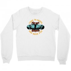 come to skate Crewneck Sweatshirt | Artistshot