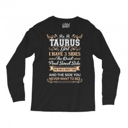 as a taurus girl i have three sides Long Sleeve Shirts | Artistshot