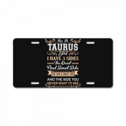 as a taurus girl i have three sides License Plate | Artistshot