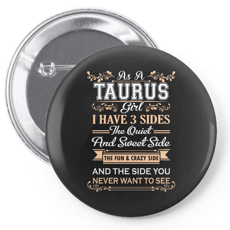 As A Taurus Girl I Have Three Sides Pin-back Button | Artistshot
