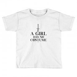 a girl has no costumeblack Toddler T-shirt | Artistshot