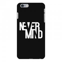 never mind iPhone 6 Plus/6s Plus Case | Artistshot