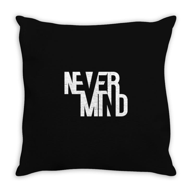 Never Mind Throw Pillow | Artistshot