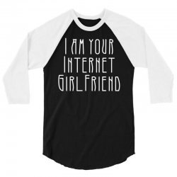 i am your internet girlfriend 3/4 Sleeve Shirt | Artistshot