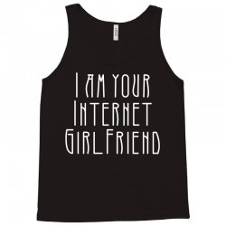 i am your internet girlfriend Tank Top | Artistshot
