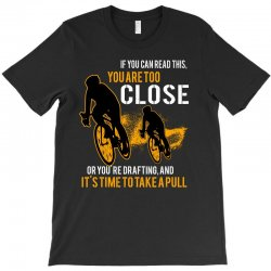 if you can read this you are too close bicycle cycling T-Shirt   Artistshot