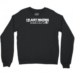 just waiting for a mate Crewneck Sweatshirt | Artistshot