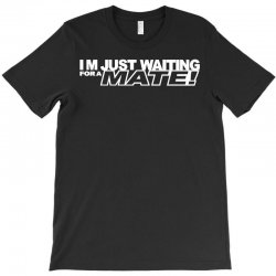 just waiting for a mate T-Shirt | Artistshot