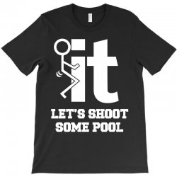 it let's shoot some pool T-Shirt | Artistshot