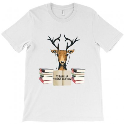 Yes Mama I Am Studying Right Now, Deer T-shirt Designed By Bettercallsaul