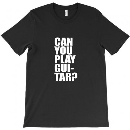 Can You Play Guitar Can You Fuck T-shirt Designed By Enjang