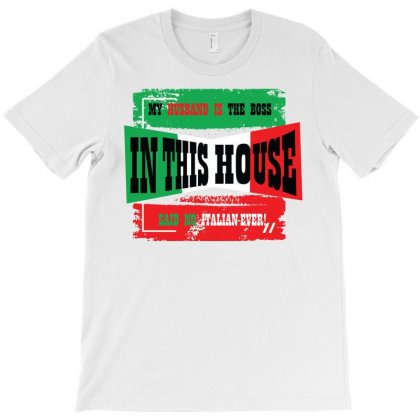 My Husband Is The Boss In This House Said No Italian Ever T-shirt Designed By Bettercallsaul