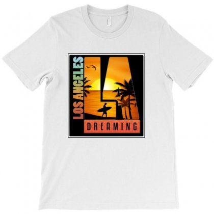 Los Angeles,living The Dream T-shirt Designed By Layzie