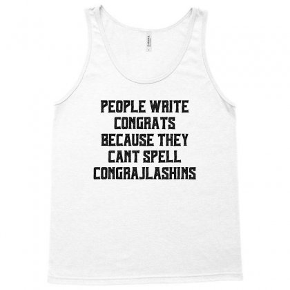 People Write Congrats Because They Can't Spell Congratulations Tank Top Designed By Sengul