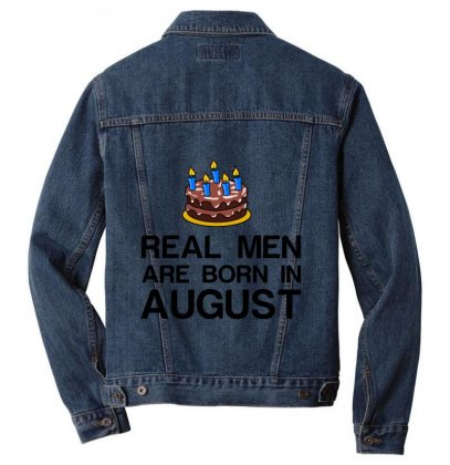 Real Men Are Born In August Men Denim Jacket Designed By Perfect Designers