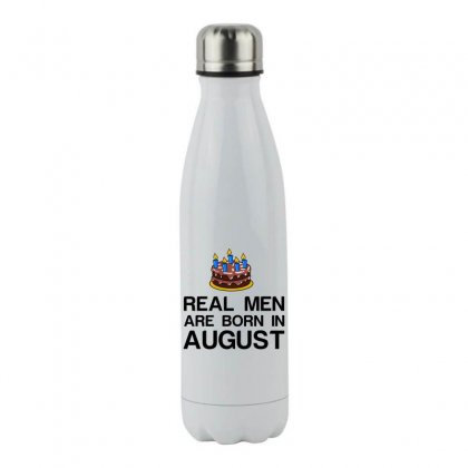 Real Men Are Born In August Stainless Steel Water Bottle Designed By Perfect Designers