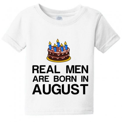 Real Men Are Born In August Baby Tee Designed By Perfect Designers