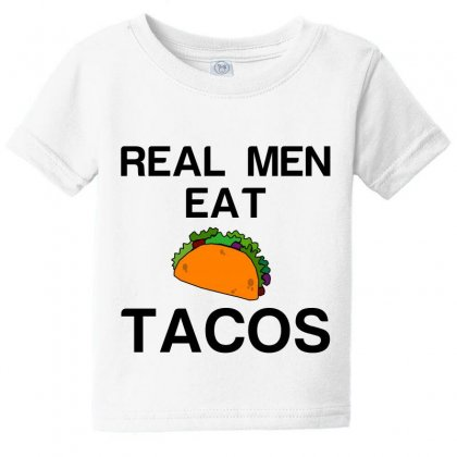 Real Men Eat Tacos Baby Tee Designed By Perfect Designers