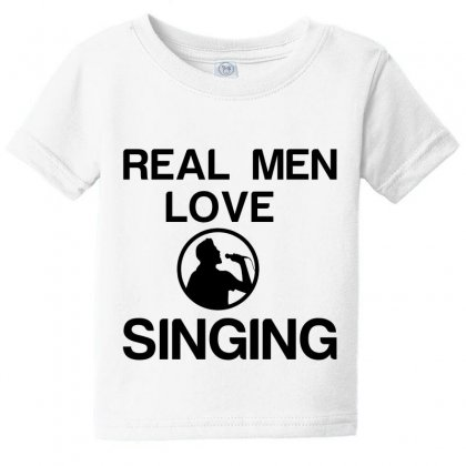 Real Men Love Singing Baby Tee Designed By Perfect Designers