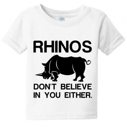 Rhinos Dont Believe Baby Tee Designed By Perfect Designers