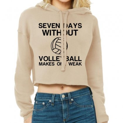 Seven Days Without Volleyball Makes One Weak Cropped Hoodie Designed By Perfect Designers