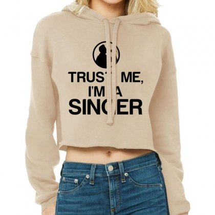 Trust Me, I'm A Singer Cropped Hoodie Designed By Perfect Designers