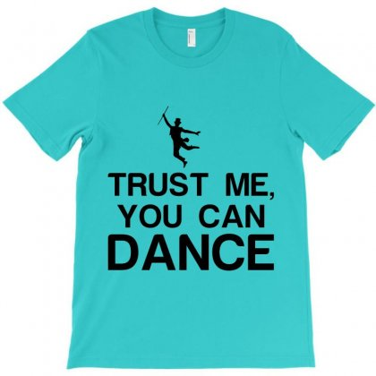 Trust Me, You Can Dance T-shirt Designed By Perfect Designers
