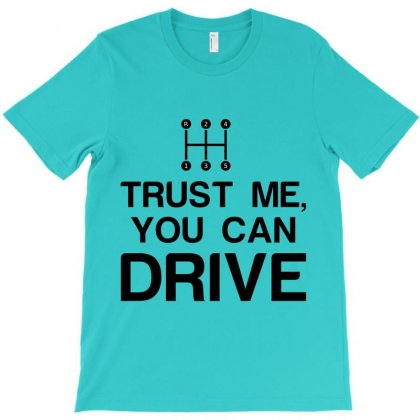 Trust Me, You Can Drive T-shirt Designed By Perfect Designers