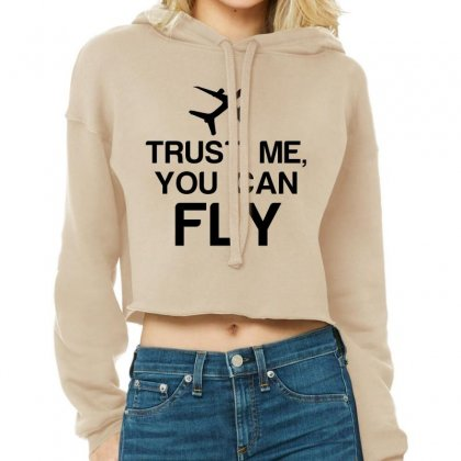 Trust Me, You Can Fly Cropped Hoodie Designed By Perfect Designers