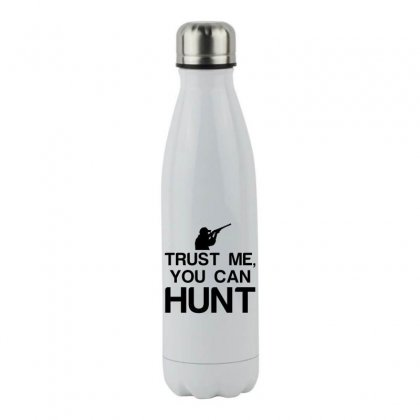Trust Me, You Can Hunt Stainless Steel Water Bottle Designed By Perfect Designers