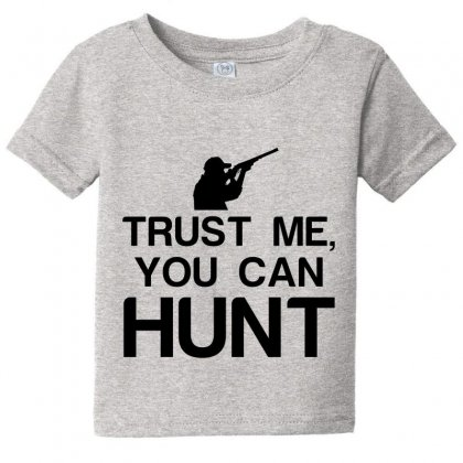 Trust Me, You Can Hunt Baby Tee Designed By Perfect Designers