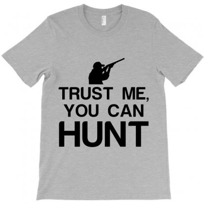 Trust Me, You Can Hunt T-shirt Designed By Perfect Designers