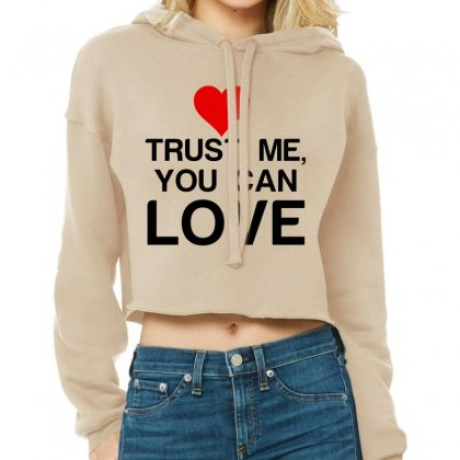 Trust Me, You Can Love Cropped Hoodie Designed By Perfect Designers