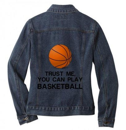 Trust Me, You Can Play Basketball Ladies Denim Jacket Designed By Perfect Designers