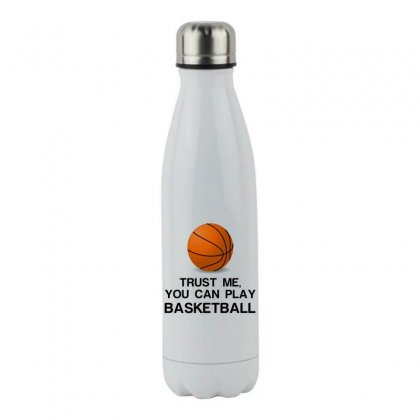 Trust Me, You Can Play Basketball Stainless Steel Water Bottle Designed By Perfect Designers