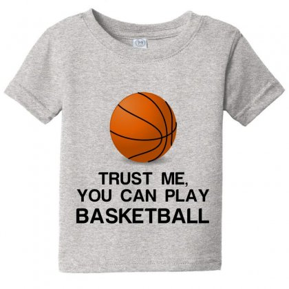 Trust Me, You Can Play Basketball Baby Tee Designed By Perfect Designers