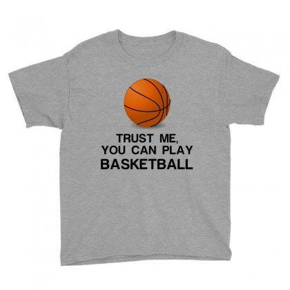 Trust Me, You Can Play Basketball Youth Tee Designed By Perfect Designers