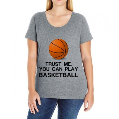 Trust Me, You Can Play Basketball Ladies Curvy T-shirt Designed By Perfect Designers