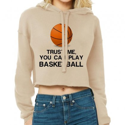 Trust Me, You Can Play Basketball Cropped Hoodie Designed By Perfect Designers