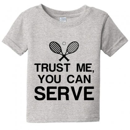 Trust Me, You Can Serve Tennis Baby Tee Designed By Perfect Designers