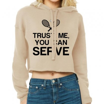 Trust Me, You Can Serve Tennis Cropped Hoodie Designed By Perfect Designers
