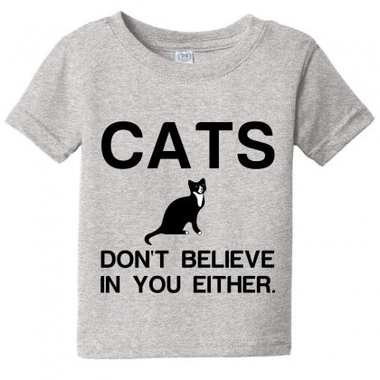 Cats Dont Believe Baby Tee Designed By Perfect Designers